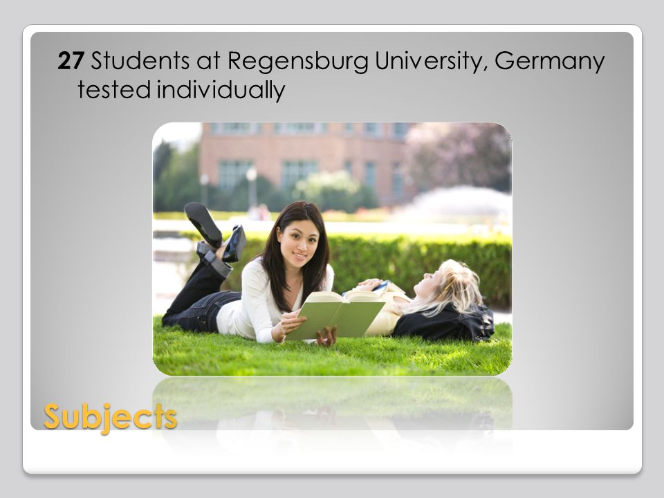 Subjects 27 Students at Regensburg University, Germany tested individually