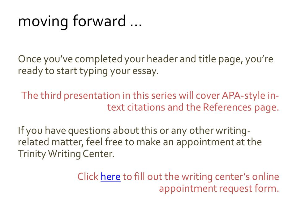 Once youve completed your header and title page, youre ready to start typing your essay.