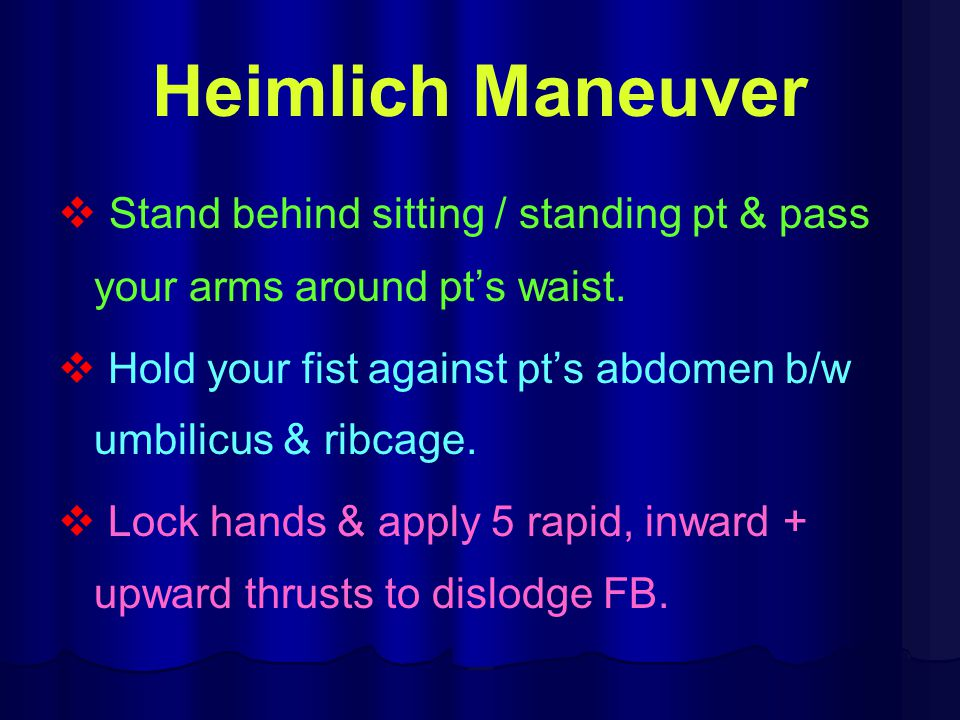 Stand behind sitting / standing pt & pass your arms around pts waist. Hold your fist against pts abdomen b/w umbilicus & ribcage. Lock hands & apply 5