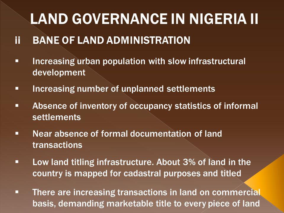 LAND GOVERNANCE IN NIGERIA II iiBANE OF LAND ADMINISTRATION Increasing urban population with slow infrastructural development Increasing number of unp