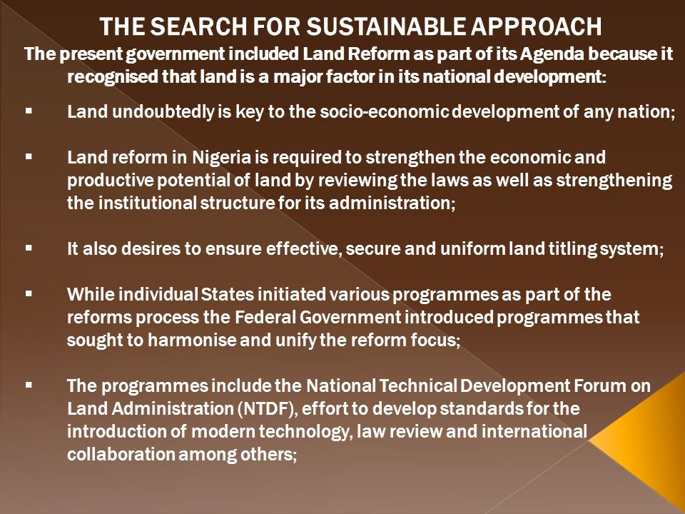 THE SEARCH FOR SUSTAINABLE APPROACH The present government included Land Reform as part of its Agenda because it recognised that land is a major facto