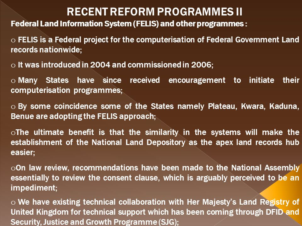 RECENT REFORM PROGRAMMES II Federal Land Information System (FELIS) and other programmes : o FELIS is a Federal project for the computerisation of Fed