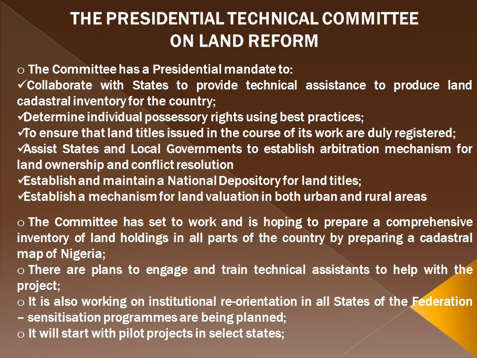 THE PRESIDENTIAL TECHNICAL COMMITTEE ON LAND REFORM o The Committee has a Presidential mandate to: Collaborate with States to provide technical assist