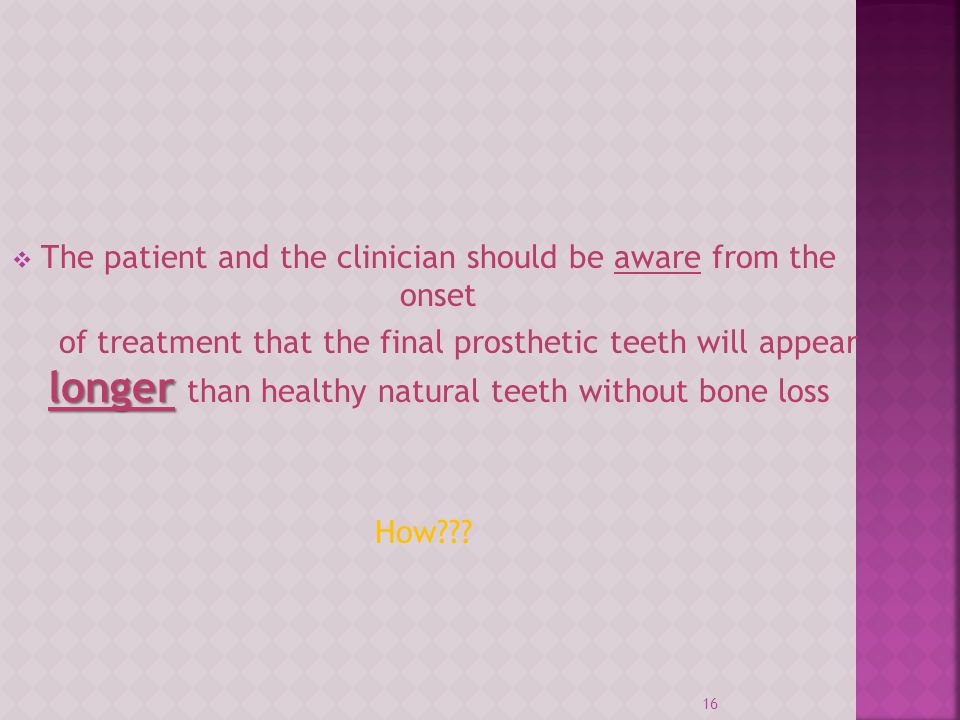 The patient and the clinician should be aware from the onset longer of treatment that the final prosthetic teeth will appear longer than healthy natur
