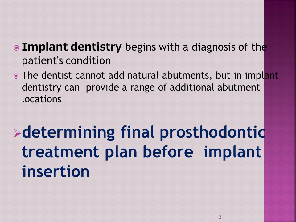 Implant dentistry begins with a diagnosis of the patient's condition The dentist cannot add natural abutments, but in implant dentistry can provide a