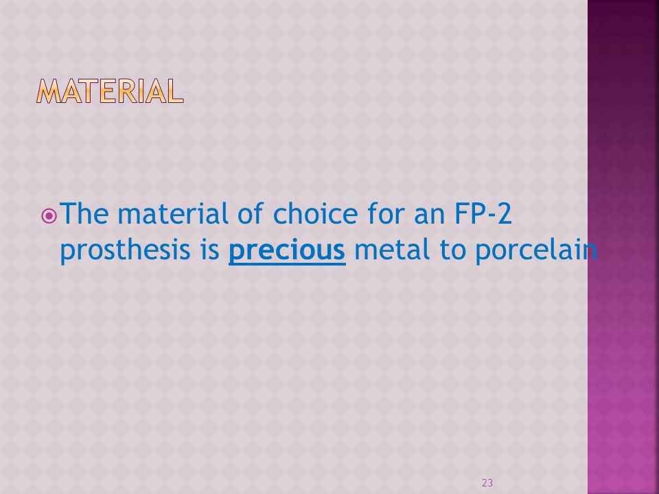 The material of choice for an FP-2 prosthesis is precious metal to porcelain 23