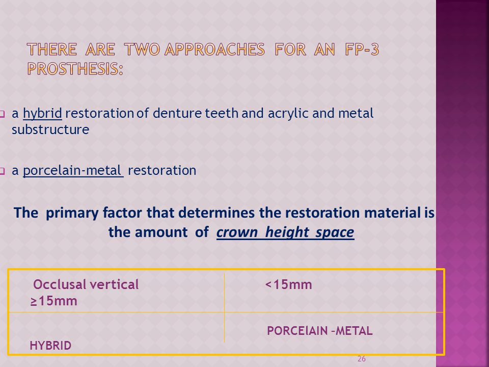 a hybrid restoration of denture teeth and acrylic and metal substructure a porcelain-metal restoration The primary factor that determines the restorat