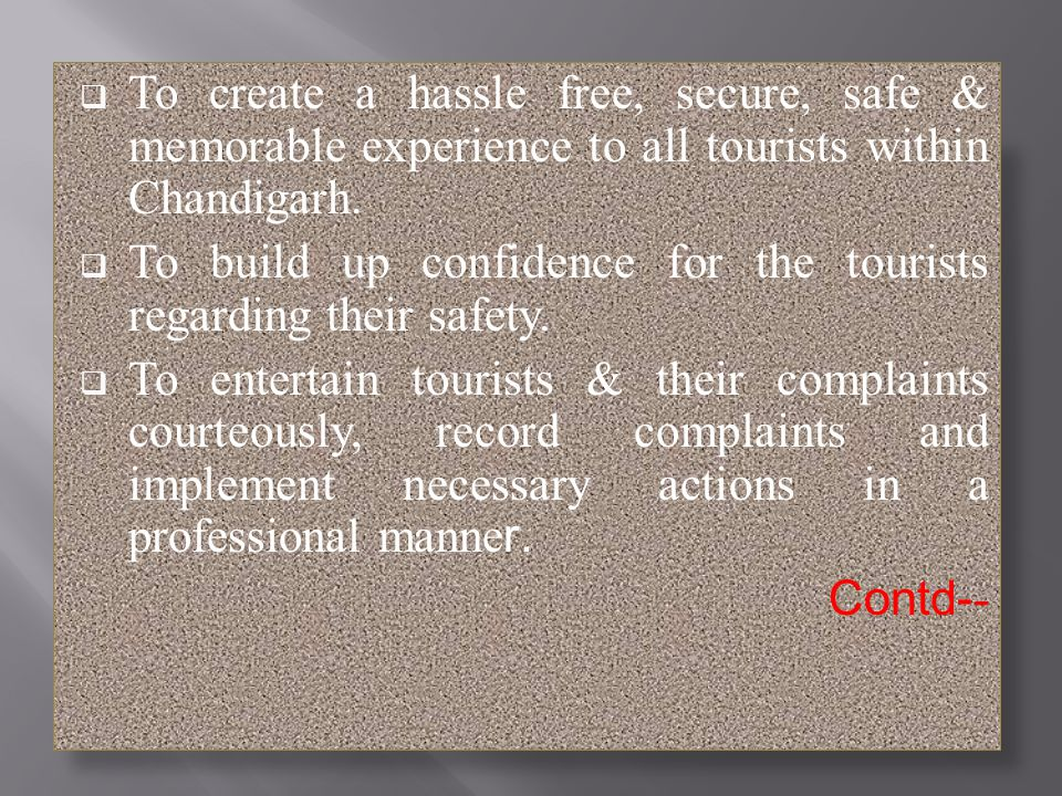 To create a hassle free, secure, safe & memorable experience to all tourists within Chandigarh.