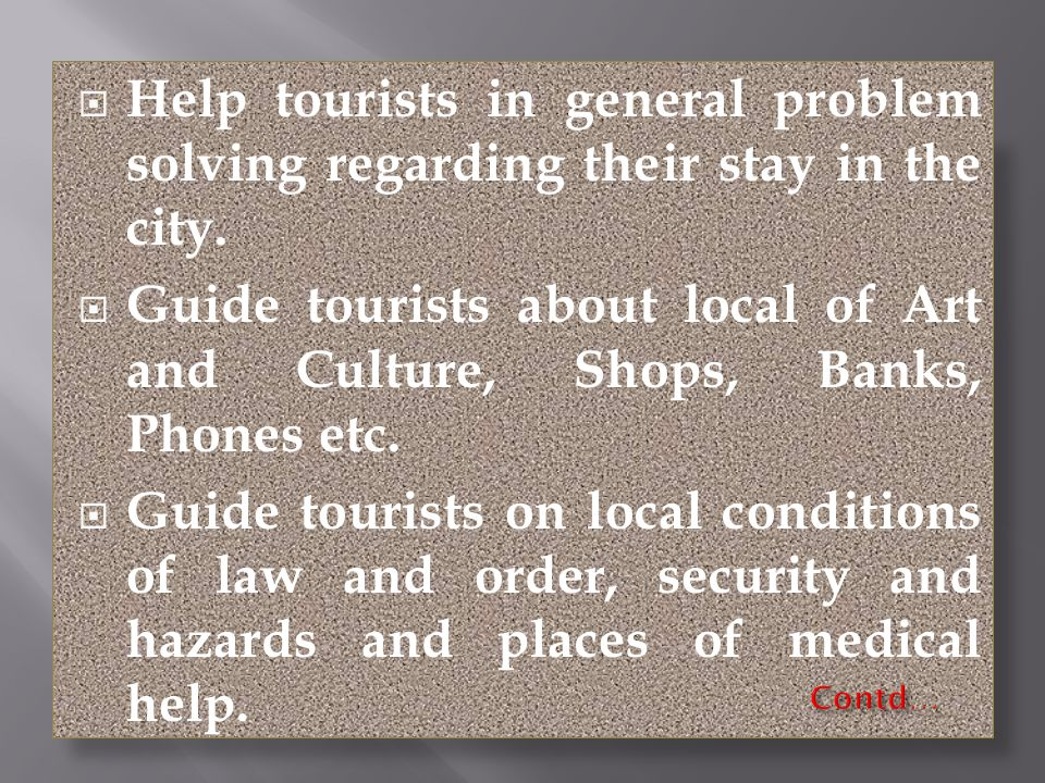Help tourists in general problem solving regarding their stay in the city.