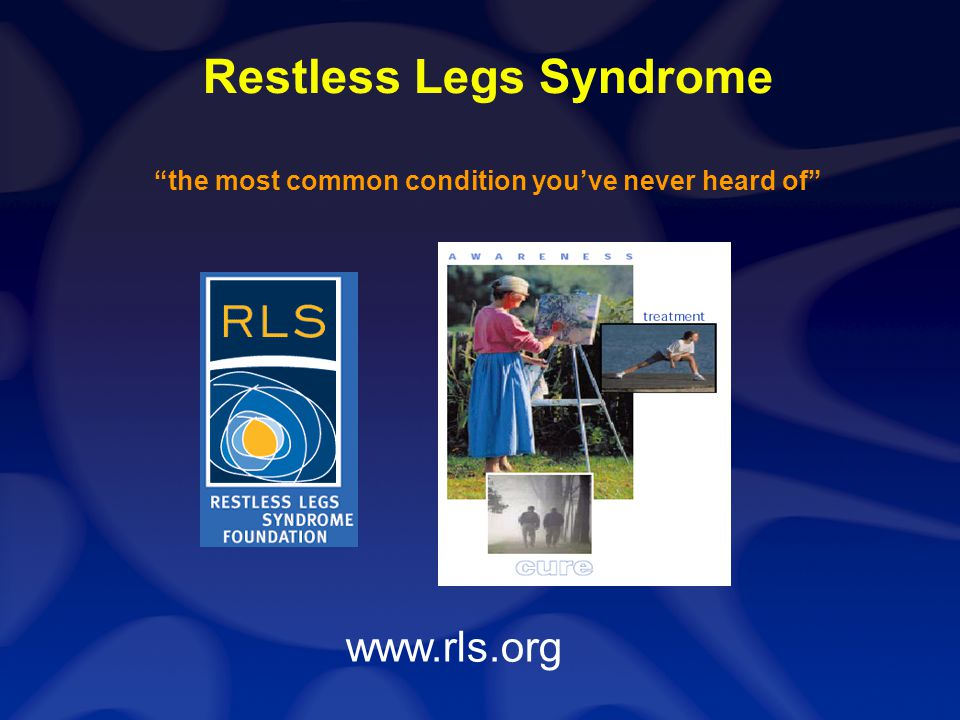Restless Legs Syndrome the most common condition youve never heard of www.rls.org