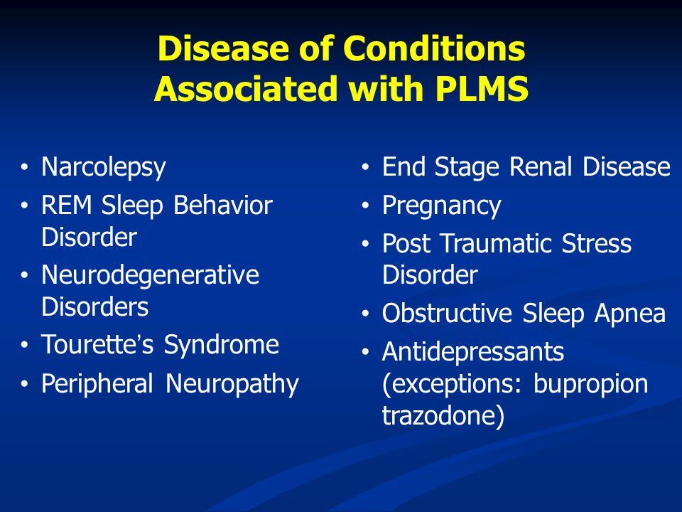 Disease of Conditions Associated with PLMS Narcolepsy REM Sleep Behavior Disorder Neurodegenerative Disorders Tourettes Syndrome Peripheral Neuropathy
