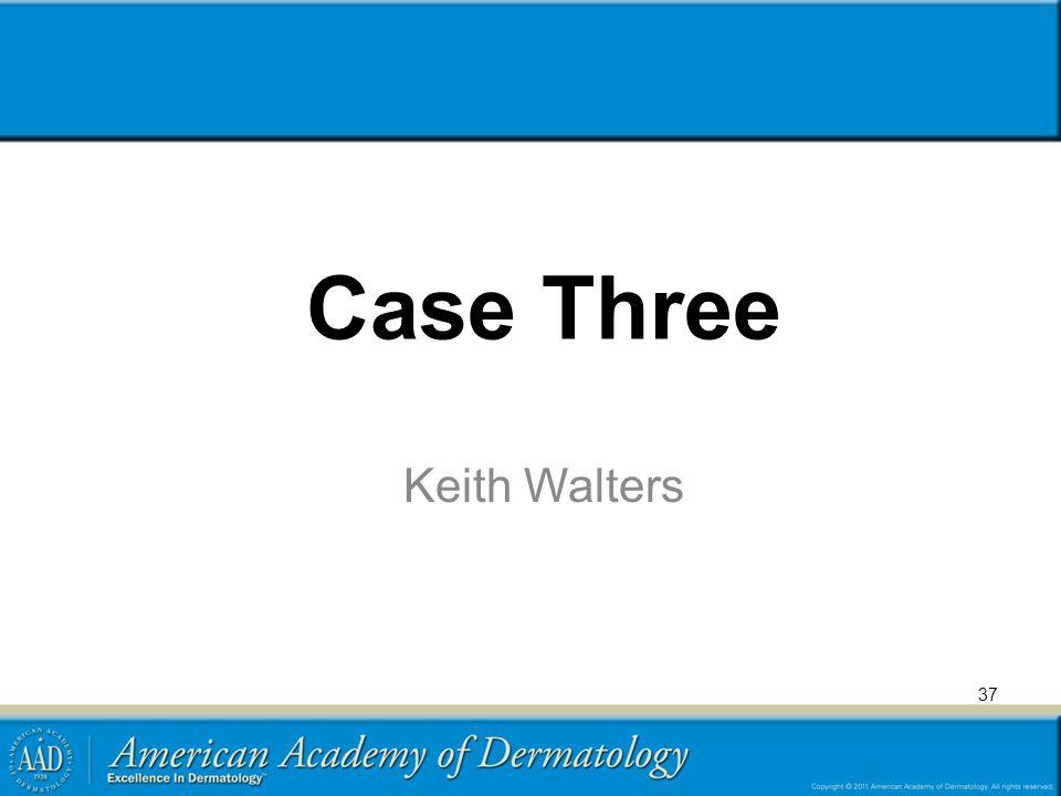 Case Three Keith Walters 37