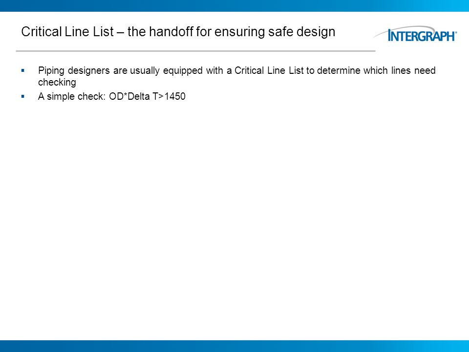 Critical Line List – the handoff for ensuring safe design Piping designers are usually equipped with a Critical Line List to determine which lines nee