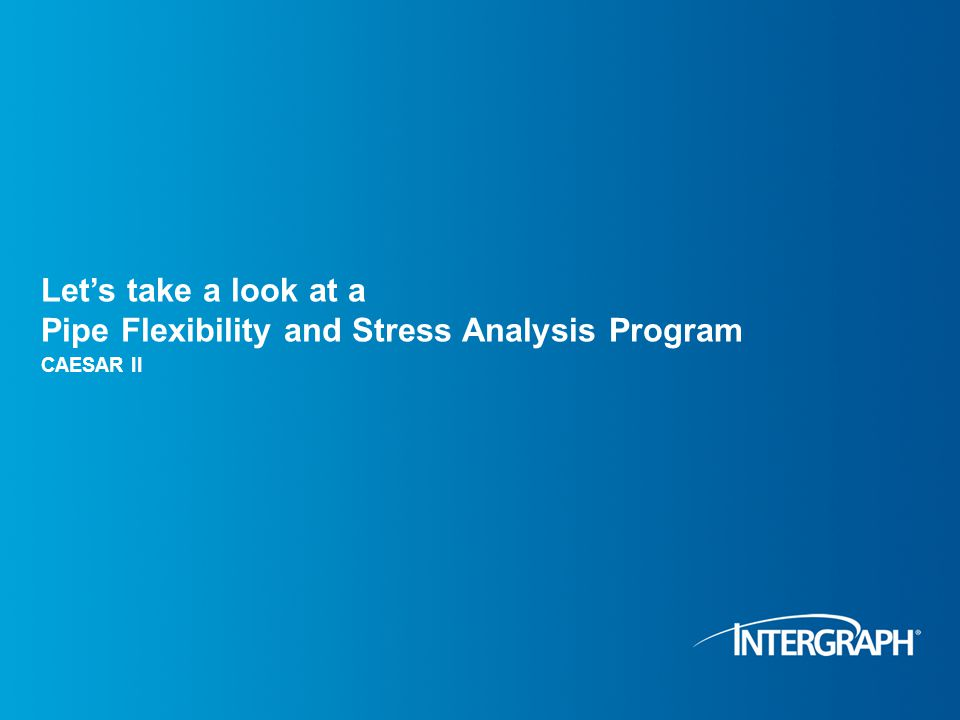 Lets take a look at a Pipe Flexibility and Stress Analysis Program CAESAR II