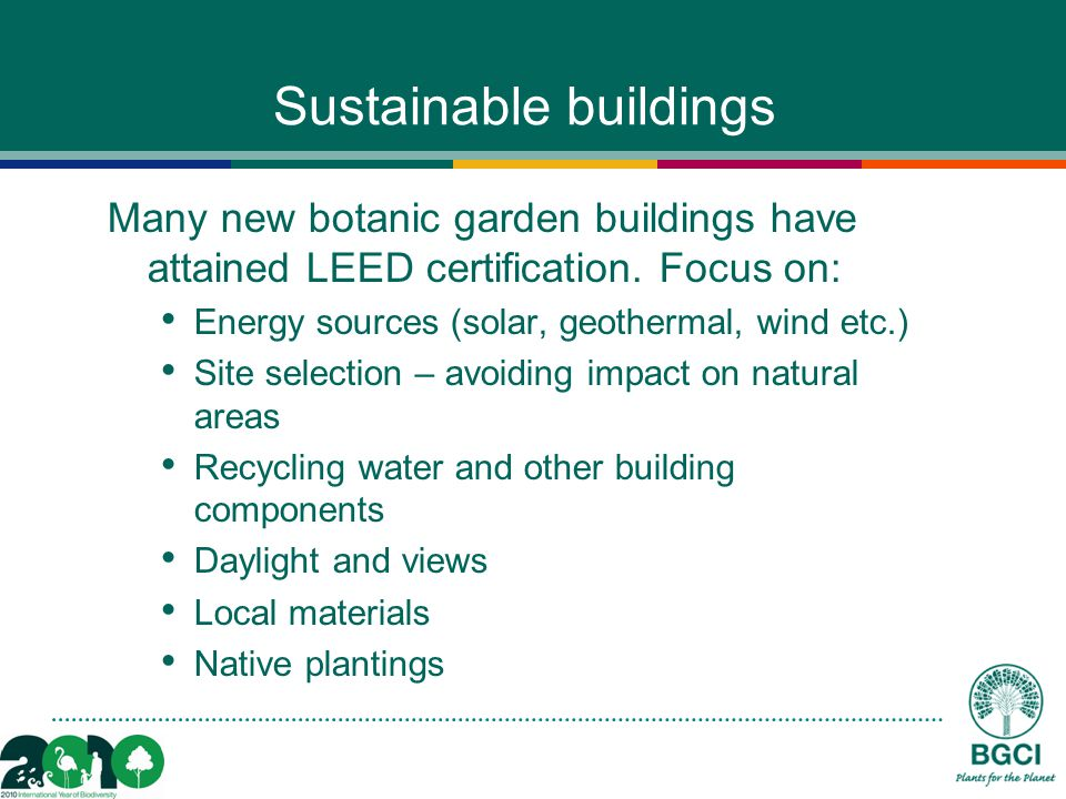 Sustainable buildings Many new botanic garden buildings have attained LEED certification.