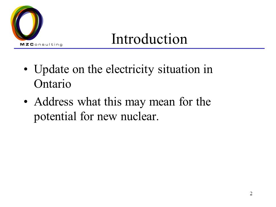 2 Introduction Update on the electricity situation in Ontario Address what this may mean for the potential for new nuclear.