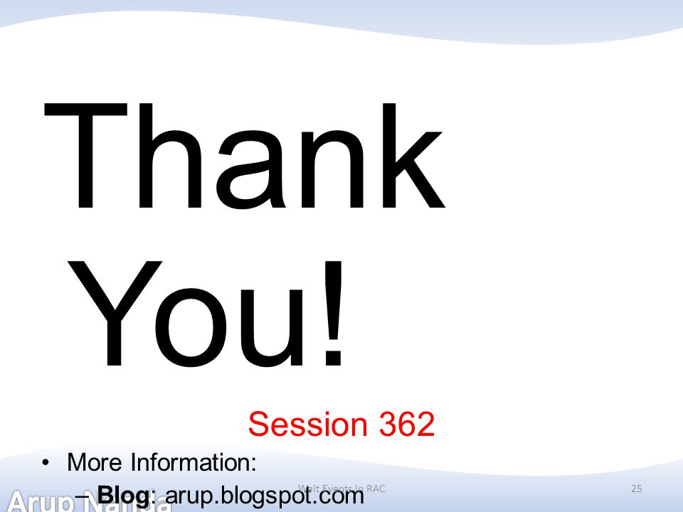 Thank You! Session 362 More Information: –Blog: arup.blogspot.com 100 Things You Probably Didn't Know About Oracle Database http://bit.ly/evr05ehttp:/