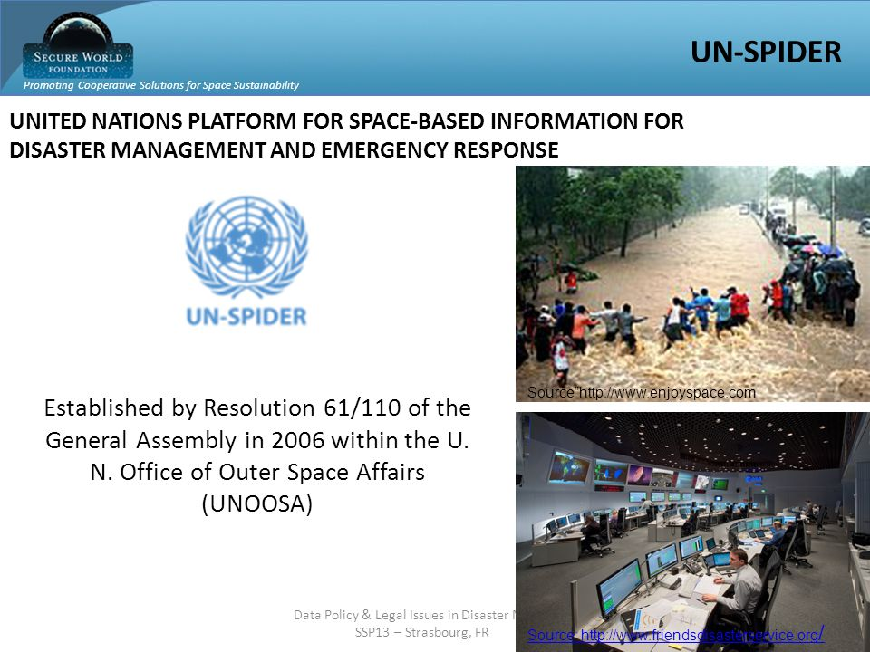Promoting Cooperative Solutions for Space Sustainability swfound.org Data Policy & Legal Issues in Disaster Management SSP13 – Strasbourg, FR UNITED N