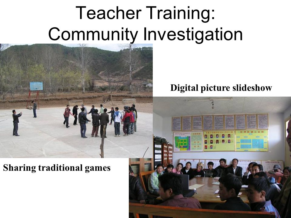 Teacher Training: Community Investigation Sharing traditional games Digital picture slideshow