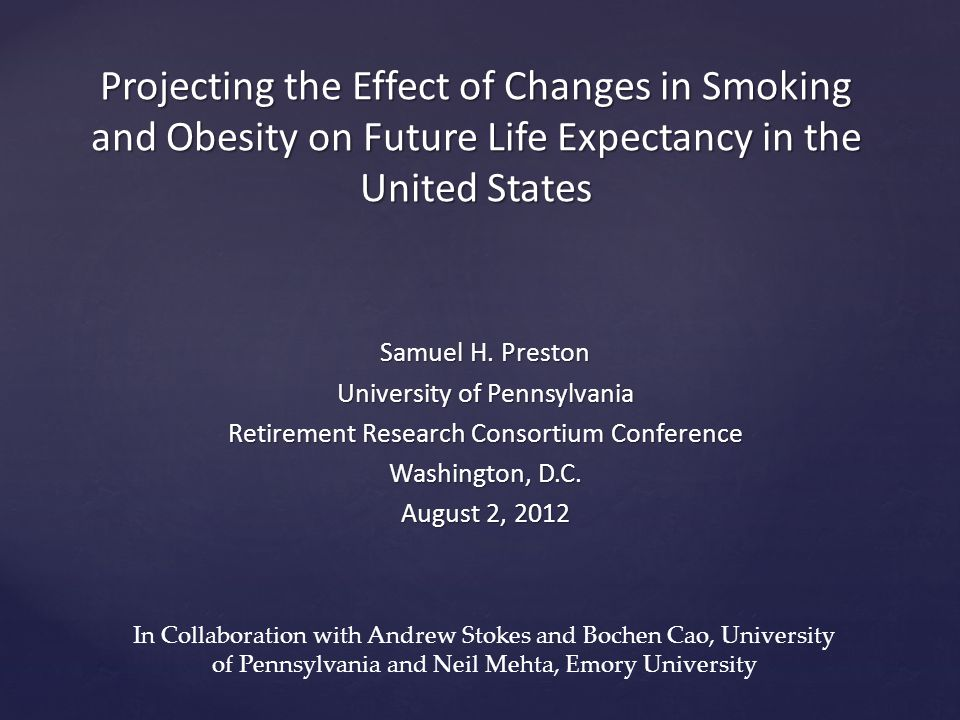 Projecting the Effect of Changes in Smoking and Obesity on Future Life Expectancy in the United States Samuel H.