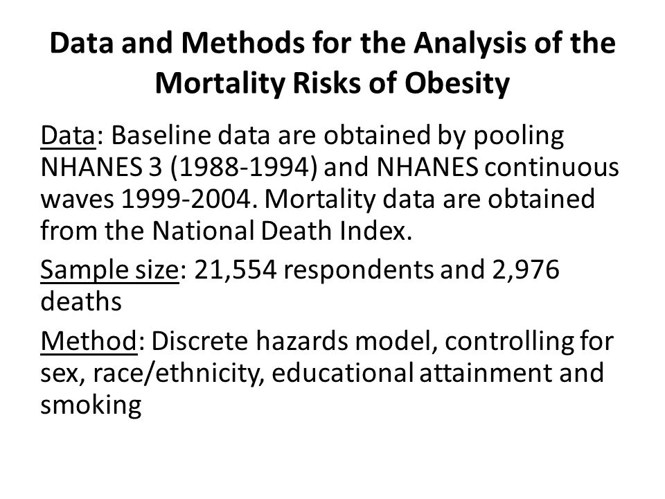 Data and Methods for the Analysis of the Mortality Risks of Obesity Data: Baseline data are obtained by pooling NHANES 3 (1988-1994) and NHANES continuous waves 1999-2004.