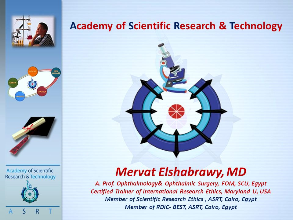 Academy of Scientific Research & Technology Mervat Elshabrawy, MD A. Prof. Ophthalmology& Ophthalmic Surgery, FOM, SCU, Egypt Certified Trainer of Int