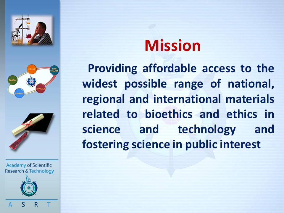 Mission Providing affordable access to the widest possible range of national, regional and international materials related to bioethics and ethics in
