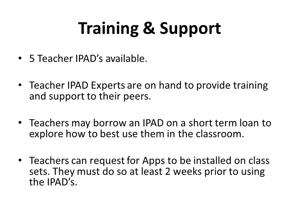 Training & Support 5 Teacher IPADs available.