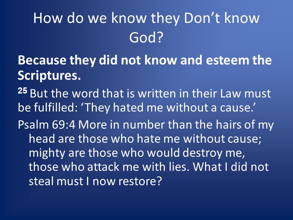 How do we know they Dont know God. Because they did not know and esteem the Scriptures.