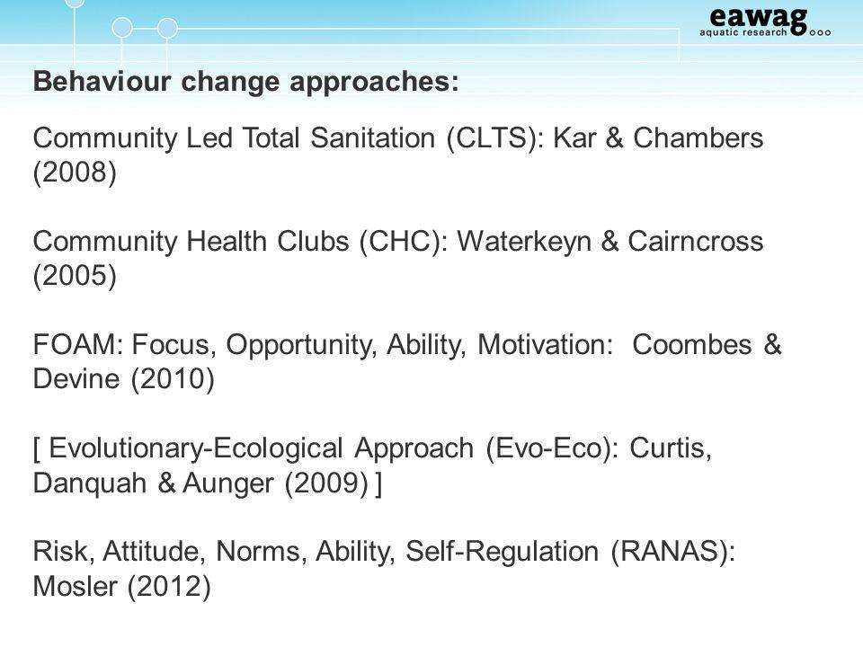 Behaviour change approaches: Community Led Total Sanitation (CLTS): Kar & Chambers (2008) Community Health Clubs (CHC): Waterkeyn & Cairncross (2005)