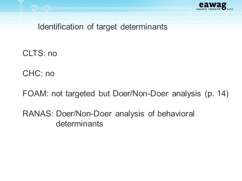 Identification of target determinants CLTS: no CHC: no FOAM: not targeted but Doer/Non-Doer analysis (p. 14) RANAS: Doer/Non-Doer analysis of behavior