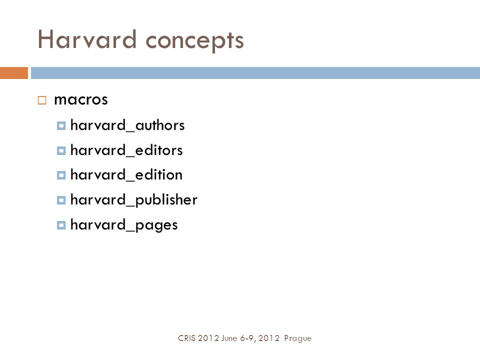 Harvard concepts CRIS 2012 June 6-9, 2012 Prague macros harvard_authors harvard_editors harvard_edition harvard_publisher harvard_pages