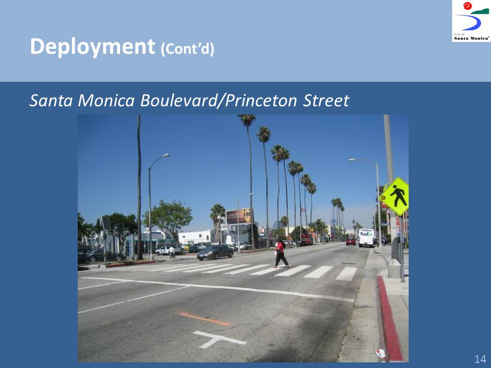 Deployment (Contd) Santa Monica Boulevard/Princeton Street 14