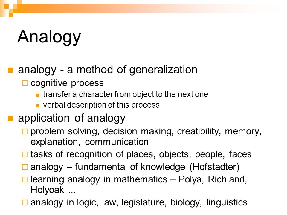 Analogy analogy - a method of generalization cognitive process transfer a character from object to the next one verbal description of this process app