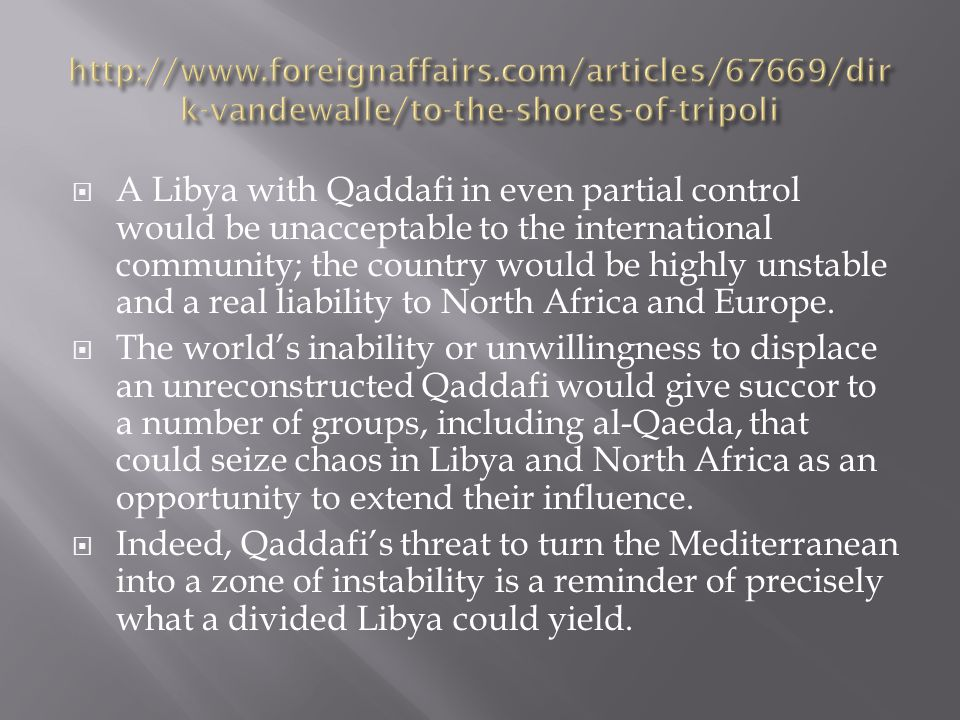 A Libya with Qaddafi in even partial control would be unacceptable to the international community; the country would be highly unstable and a real liability to North Africa and Europe.