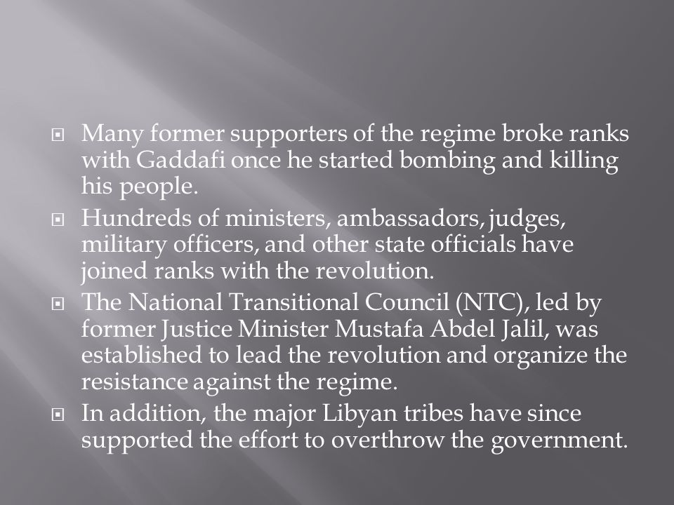 Many former supporters of the regime broke ranks with Gaddafi once he started bombing and killing his people.