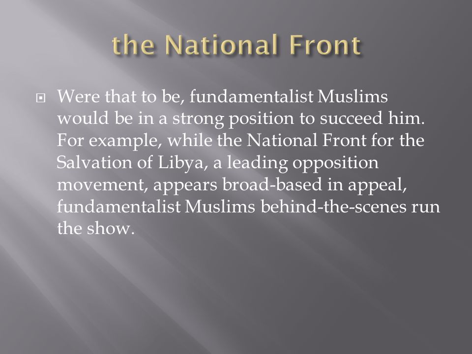 Were that to be, fundamentalist Muslims would be in a strong position to succeed him.
