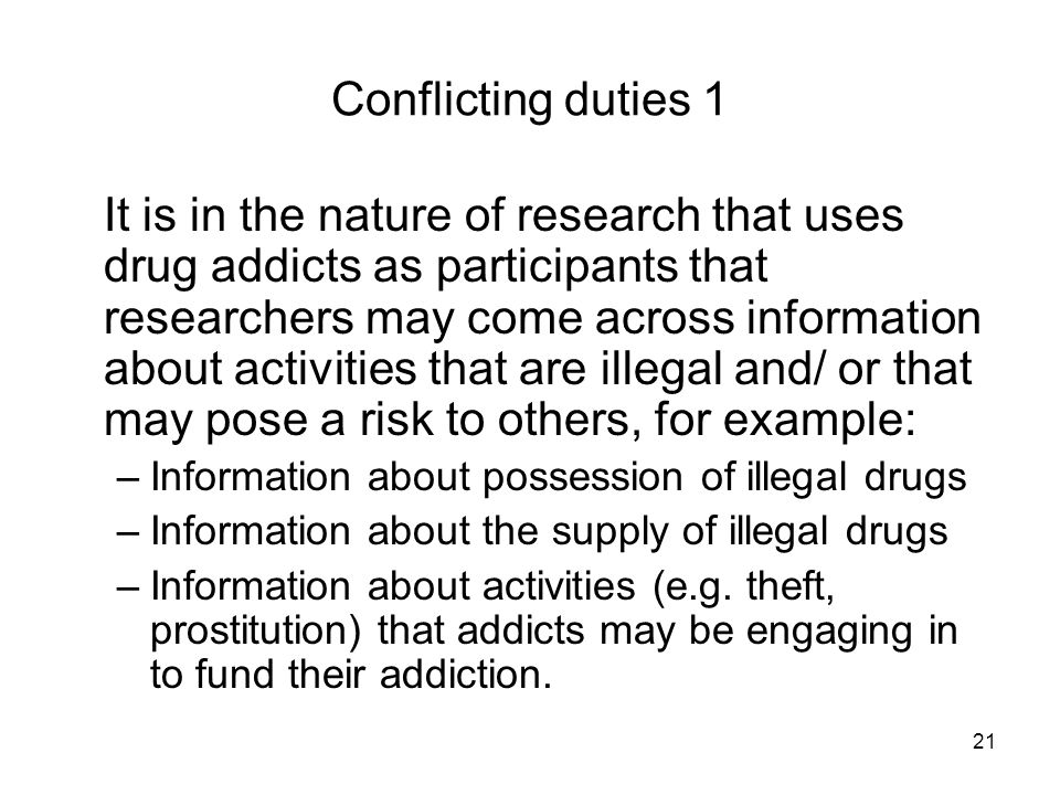 21 Conflicting duties 1 It is in the nature of research that uses drug addicts as participants that researchers may come across information about acti