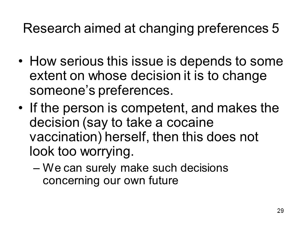 29 Research aimed at changing preferences 5 How serious this issue is depends to some extent on whose decision it is to change someones preferences. I