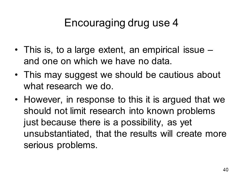 40 Encouraging drug use 4 This is, to a large extent, an empirical issue – and one on which we have no data.