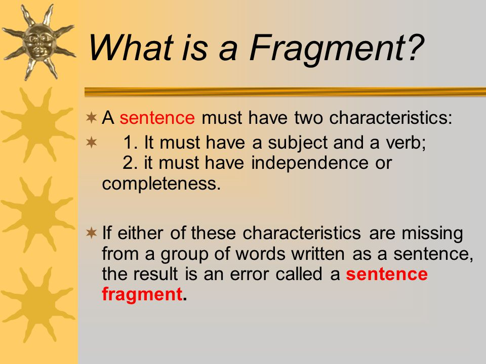 Do you know what a complete sentence is? A SENTENCE is made up of one or more words that express a complete thought. A sentence begins with a capital