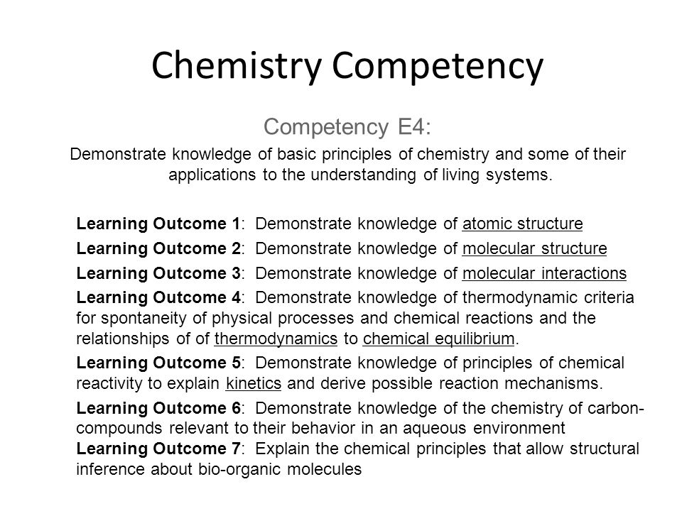 Chemistry Competency Competency E4: Demonstrate knowledge of basic principles of chemistry and some of their applications to the understanding of living systems.