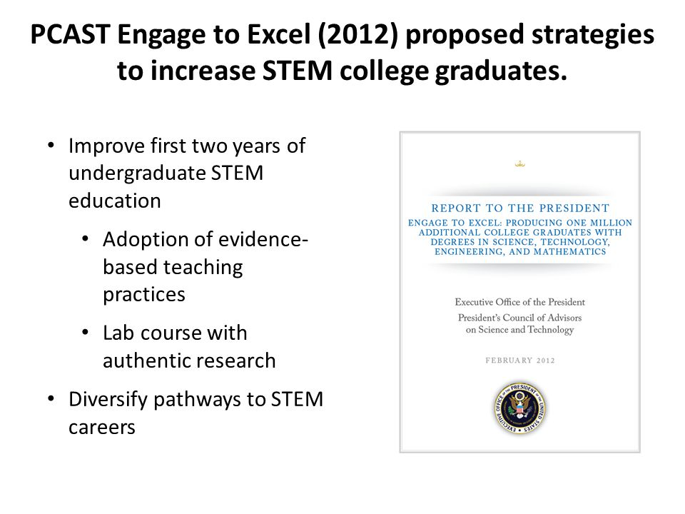 PCAST Engage to Excel (2012) proposed strategies to increase STEM college graduates.