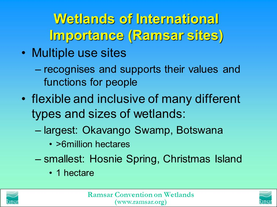 Ramsar Convention on Wetlands (www.ramsar.org) Wetlands of International Importance (Ramsar sites) selected under one or more of 8 criteria, e.g.: a r