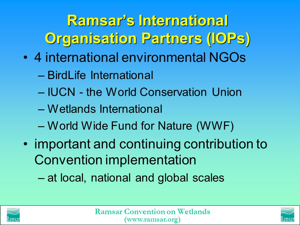 Ramsar Convention on Wetlands (www.ramsar.org) The Ramsar process and bodies Contracting Parties (countries) Meetings of Contracting Parties (COPs) –m