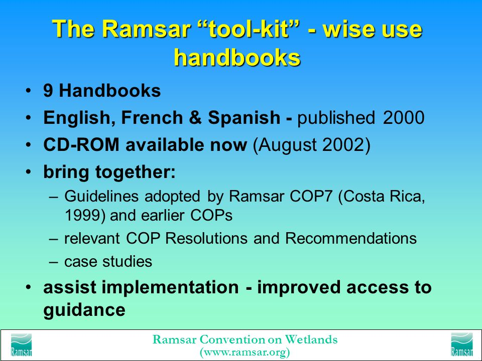 Ramsar Convention on Wetlands (www.ramsar.org) The Ramsar tool-kit - wise use handbooks