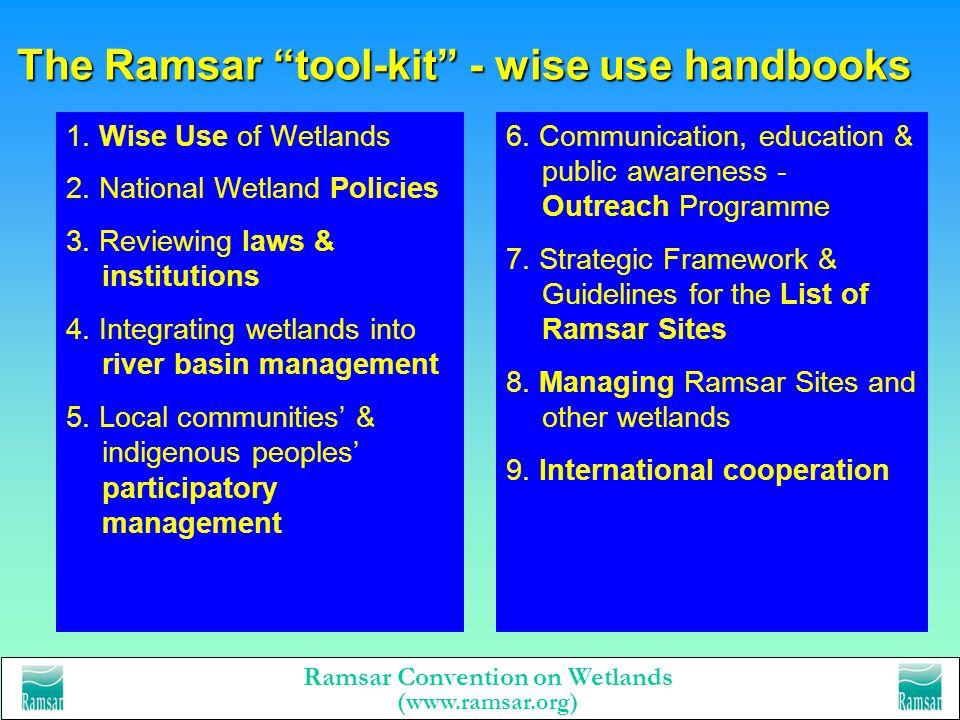 Ramsar Convention on Wetlands (www.ramsar.org) The Ramsar tool-kit - wise use handbooks 9 Handbooks English, French & Spanish - published 2000 CD-ROM