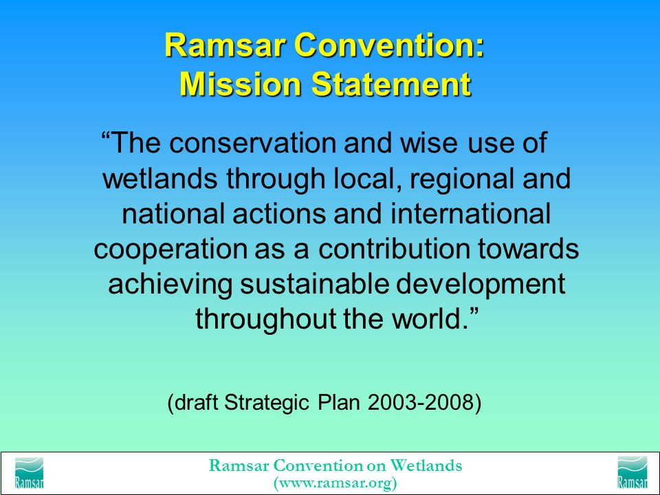 Ramsar Convention on Wetlands (www.ramsar.org) What is the Ramsar Convention on Wetlands? Oldest of the global environmental conventions the only glob