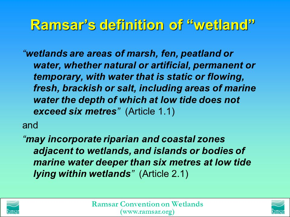 Ramsar Convention on Wetlands (www.ramsar.org) What is the wise use of wetlands? … their sustainable utilization for the benefit of humankind in a way