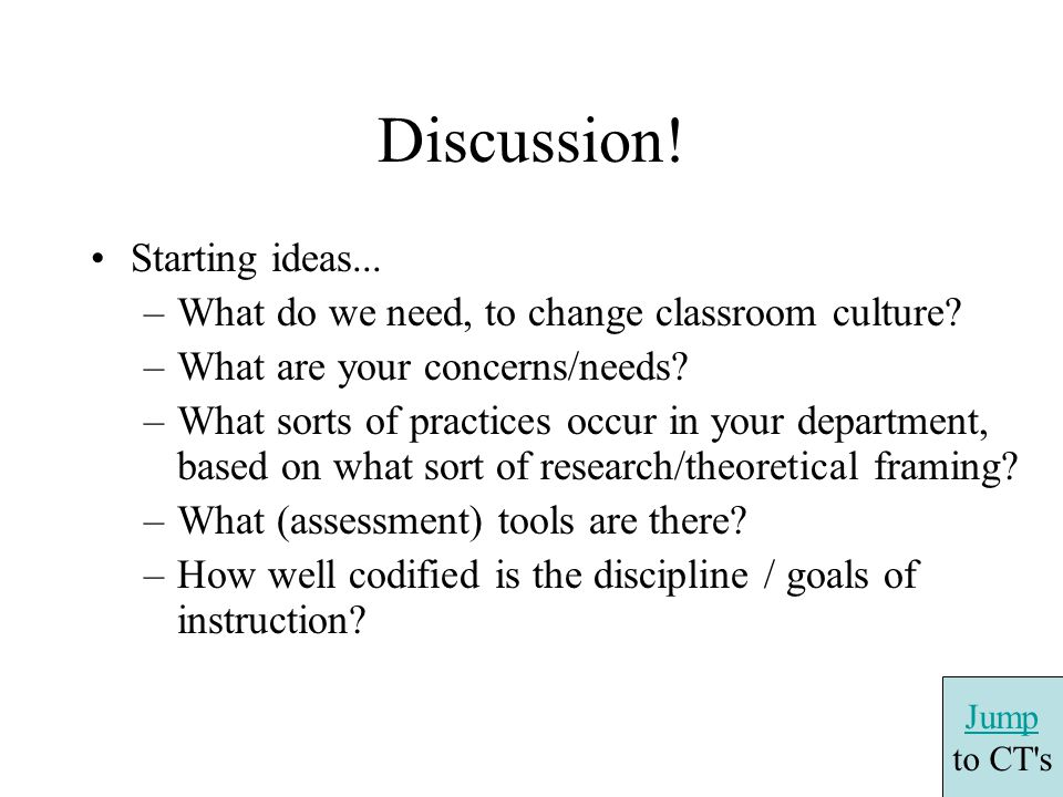 Discussion. Starting ideas... –What do we need, to change classroom culture.